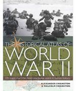 The Historical Atlas of World War II : 170 Maps Chart the Most Catalcysmic Event in Human History - Alexander Swanston