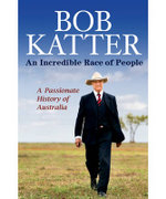 An Incredible Race of People : A Passionate History of Australia - Bob Katter