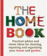 The Home Book : Practical Advice and Clever Ideas for Cleaning, Repairing and Organising Your House and Garden - No Author Provided