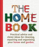The Home Book : Practical Advice and Clever Ideas for Cleaning, Repairing and Organising Your House and Garden. - Allen & Unwin