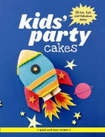 Kids' Party Cakes : Quick and Easy Recipes.