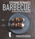Stephane Reynaud's Barbecue : 150 Recipes for the Barbecue - Stephane Reynaud