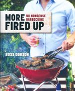 More Fired Up : No Nonsense Barbecuing - Ross Dobson