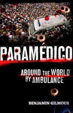 Paramedico : Adventures by Ambulance - Benjamin Gilmour