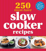 250 Must-have Slow Cooker Recipes - Murdoch Books