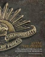 Anzac Treasures : The Gallipoli Collection of the Australian War Memorial - Peter Pedersen