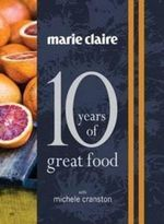 Marie Claire : 10 Years of Great Food with Michele Cranston - Michele Cranston