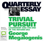 Trivial Pursuit : Leadership and the End of the Reform Era - George Megalogenis