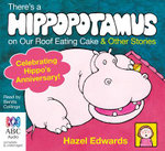 There's a Hippopotamus on My Roof Eating Cake Plus 5 Others : There's a hippo on my roof eating cake plus 5 other - Hazel Edwards