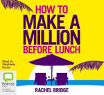 How to Make a Million Before Lunch - Rachel Bridge
