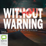 Without Warning : Disappearance trilogy #1 - John Birmingham