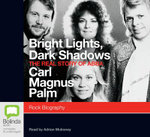 Bright lights dark shadows: : The real story of Abba - Carl Magnus Palm