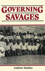 Governing Savages : Commonwealth and Aboriginies, 1911-39 - Andrew Markus