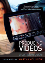 Producing Videos : A complete guide - Martha Mollison