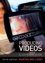 Producing Videos : A complete guide - Martha Mollison