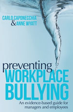 Preventing Workplace Bullying : An evidence-based guide to preventing workplace bullying for managers and employees - Carlo Caponecchia