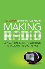 Making Radio : A practical guide to working in radio in the digital age - Steve Ahern