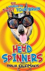 Head Spinners : Six Stories to Twist Your Brain - Thalia Kalkipsakis