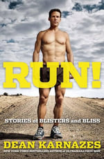 Run! : Stories of blisters and bliss - Dean Karnazes