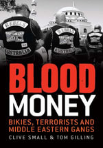Blood Money : Bikies, Terrorists and Middle Eastern Gangs - Clive Small