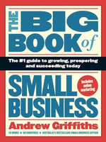 The Big Book of Small Business : The number 1 guide to growing, prospering and succeeding today - Andrew Griffiths