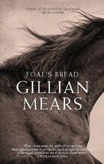 Foal's Bread - Gillian Mears