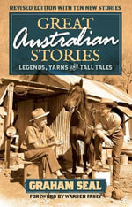 Great Australian Stories : Legends, yarns and tall tales - Graham Seal