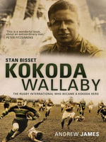 Kokoda Wallaby : Stan Bisset: The Rugby International Who Became a Kokoda Hero - Andrew James