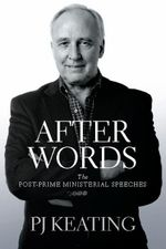 After Words : Post-Prime Ministerial Speeches - Pj Keating