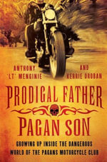 Prodigal Father, Pagan Son : Growing up inside the dangerous world of the Pagans Motorcycle Club - Anthony 'LT' Menginie