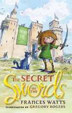 The Secret of the Swords : Sword Girl Book 1 - Frances Watts