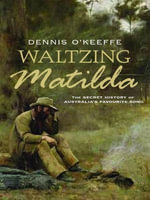 Waltzing Matilda : The secret history of Australia's favourite song - Dennis O'Keeffe