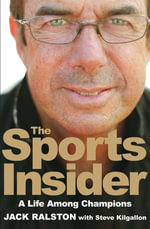 The Sports Insider : A Life Among Champions - Jack Ralston