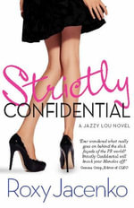 Strictly Confidential : A Jazzy Lou novel - Roxy Jacenko