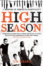 High Season : A memoir of heroin and hospitality - Jim Hearn