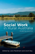 Social Work in Rural Australia : Enabling practice - Jane Maidment