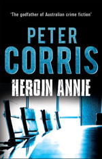 Heroin Annie : and other Cliff Hardy stories - Peter Corris