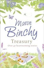 Maeve Binchy's Treasury : Over 40 Heartwarming Stories - Maeve Binchy