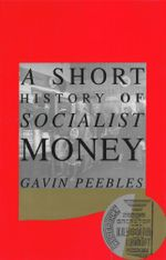 A Short History of Socialist Money - Gavin Peebles
