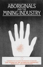 Aboriginals and the Mining Industry : Case Studies of the Australian Experience - David Cousins