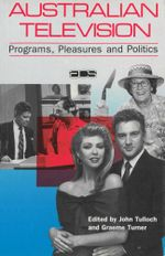 Australian Television : Programs, pleasures and politics - John Tulloch