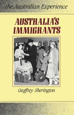 Australia's Immigrants : 1788-1988 - Geoffrey Sherington