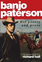 Banjo Paterson : His poetry and prose - Richard Hall