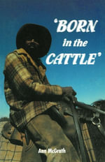 Born in the Cattle : Aborigines in cattle country - Ann McGrath