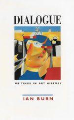 Dialogue : Writings in Art History - Ian Burn