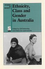Ethnicity, Class and Gender in Australia - Gillian Bottomley