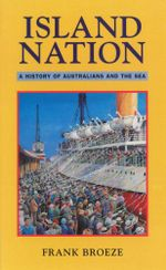 Island Nation : A History of Australians and the Sea - Frank Broeze
