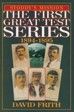 Stoddy's Mission : The First Great Test Series 1894-1895 - David Frith