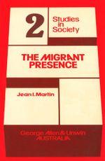 The Migrant Presence : Australian Responses 1947-1977 - Jean I. Martin
