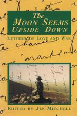 The Moon Seems Upside Down : Letters of Love and War - Jim Mitchell